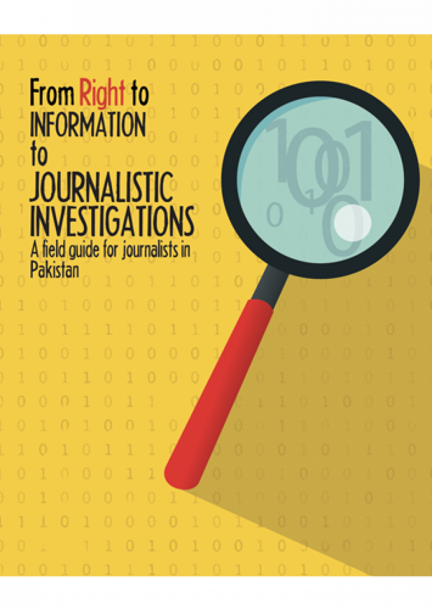 From Right to Information to Journalistic Investigations: A Field Guide for Journalists in Pakistan